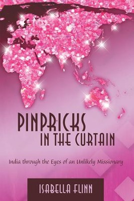 Pinpricks in the Curtain: India Through the Eyes of an Unlikely Missionary - eBook  -     By: Isabella Flinn