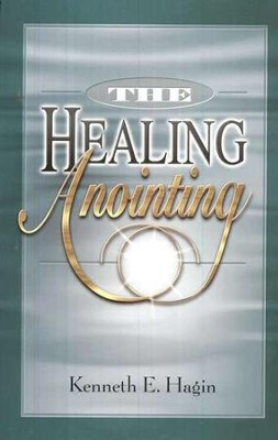 The Healing Anointing  -     By: Kenneth E. Hagin