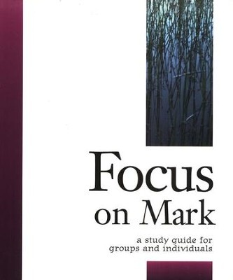 Focus on Mark: A Study Guide for Groups and Individuals - eBook  -     By: Robert Schwenck