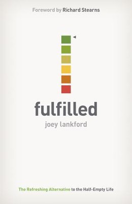 Fulfilled: The Refreshing Alternative to the Half-Empty Life - eBook  -     By: Joey Lankford