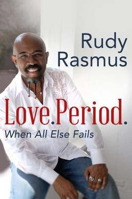 Love. Period.: Loving Those Who Are Not Like You - eBook  -     By: Rudy Rasmus