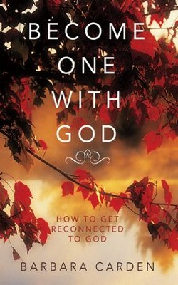 BECOME ONE WITH GOD: How to Get Reconnected to God - eBook  -     By: Barbara Carden