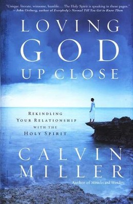 Loving God Up Close: Rekindling Your Relationship with the Holy Spirit  -     By: Calvin Miller