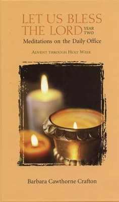 Let Us Bless the Lord, Year Two: Advent through Holy Week: Meditations on the Daily Office - eBook  -     By: Barbara Cawthorne Crafton