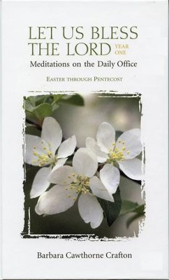 Let Us Bless the Lord, Year One: Easter through Pentecost: Meditations on the Daily Office - eBook  -     By: Barbara Cawthorne Crafton