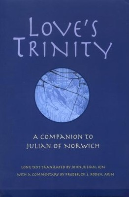 Love's Trinity: A Companion to Julian of Norwich  -     Translated By: Father John-julian