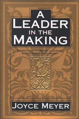 A Leader in the Making: Essentials to Being a Leader  After God's Own Heart  -     By: Joyce Meyer