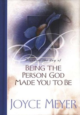 Being the Person God Made You to Be   -     By: Joyce Meyer