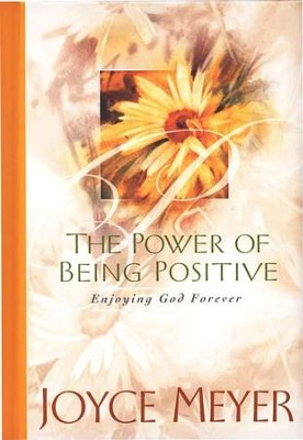 The Power of Being Positive: Enjoying God Forever   -     By: Joyce Meyer