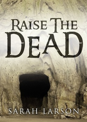 Raise the Dead: Heal the Sick, Cleanse the Lepers, Cast Out Devils. - eBook  -     By: Sarah Larson