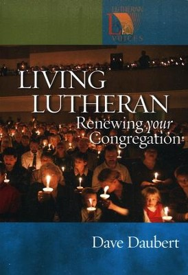 Living Lutheran: Renewing Your Congregation  -     By: Dave Daubert