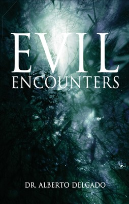 Evil Encounters - eBook  -     By: Dr. Alberto Delgado