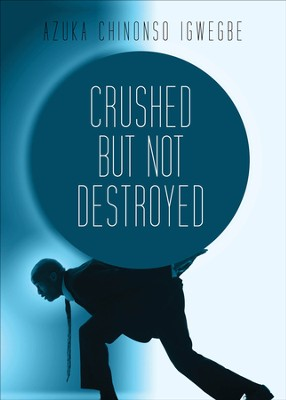 Crushed but not Destroyed - eBook  -     By: Chinonso Igwegbe