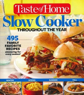 Taste Of Home Slow Cooker Throughout The Year: 350 + Family Favorites Simmering for All Seasons  -     By: Editors of Taste of Home