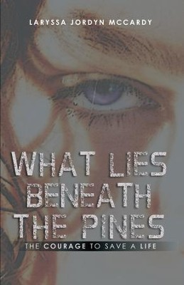 What Lies Beneath the Pines: The Courage to Save a Life - eBook  -     By: Laryssa McCardy