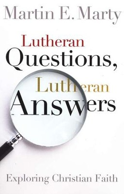 Lutheran Questions, Lutheran Answers: Exploring Christian Faith  -     By: Martin E. Marty