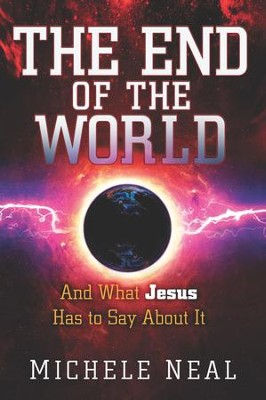 The End of the World: And What Jesus Has to Say About It - eBook  -     By: Michele Neal