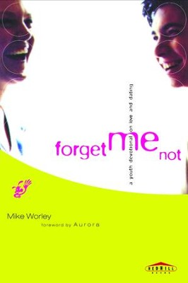 Forget Me Not: A Youth Devotional on Love and Dating - eBook  -     By: Mike Worley
