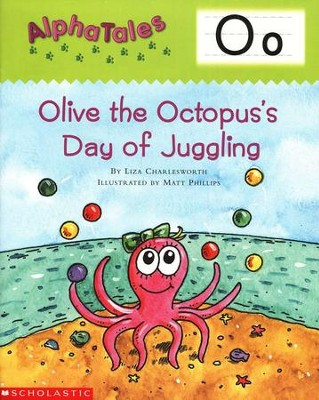 Alpha Tales (Letter O: Olive The Octopus's Day Of Juggling)  -     By: Liza Charlesworth
