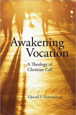 Awakening Vocation: A Theology of Christian Call  -     By: Edward P. Hahnenberg