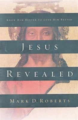 Jesus Revealed: Know Him Better to Love Him Better   -     By: Mark D. Roberts