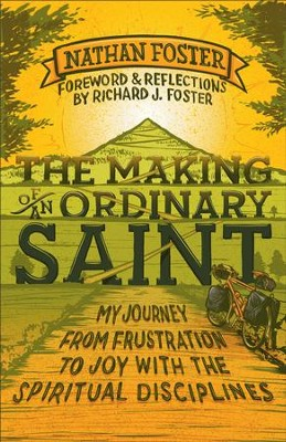 Making of an Ordinary Saint, The: My Journey from Frustration to Joy with the Spiritual Disciplines - eBook  -     By: Nathan Foster