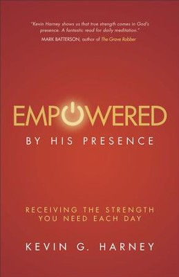 Empowered by His Presence: Receiving the Strength You Need Each Day - eBook  -     By: Kevin G. Harney
