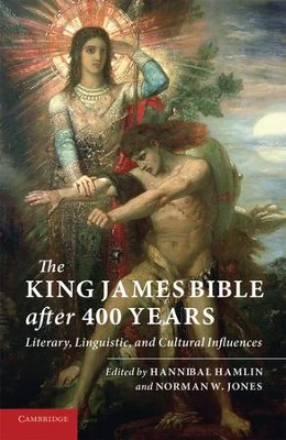 The King James Bible After Four Hundred Years: Literary, Linguistic, and Cultural Influences  -     By: Hannibal Hamlin