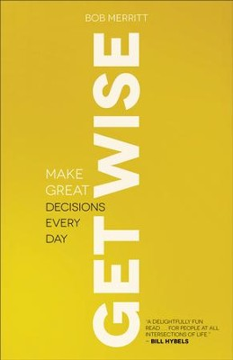 Get Wise: Make Great Decisions Every Day - eBook  -     By: Bob Merritt