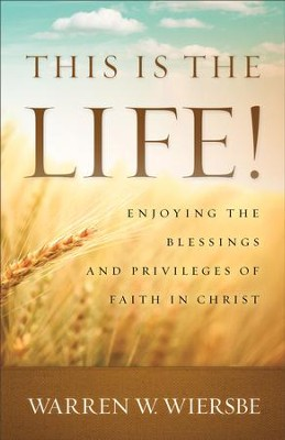 This Is the Life!: Enjoying the Blessings and Privileges of Faith in Christ - eBook  -     By: Warren W. Wiersbe