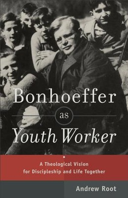 Bonhoeffer as Youth Worker: A Theological Vision for Discipleship and Life Together - eBook  -     By: Andrew Root