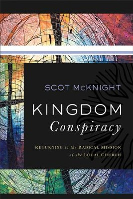 Kingdom Conspiracy: Returning to the Radical Mission of the Local Church - eBook  -     By: Scot McKnight