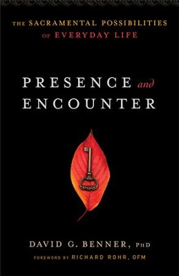 Presence and Encounter: The Sacramental Possibilities of Everyday Life - eBook  -     By: David G. Benner