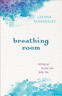 Breathing Room: Letting Go So You Can Fully Live - eBook  -     By: Leeana Tankersley
