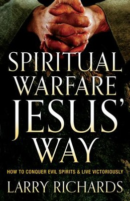 Spiritual Warfare Jesus' Way: How to Conquer Evil Spirits and Live Victoriously - eBook  -     By: Larry Richards