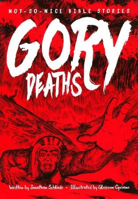 Not So Nice Bible Stories: Gory Deaths  -     By: Jonathan Schkade     Illustrated By: Gleisson Cipriano