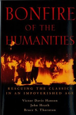 Bonfire of the Humanities: Rescuing the Classics in an Impoverished Age / Digital original - eBook  -     By: Victor Davis Hanson, John Heath, Bruce S. Thornton