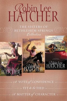 The Sisters of Bethlehem Springs Collection: A Vote of Confidence, Fit to be Tied, A Matter of Character - eBook  -
