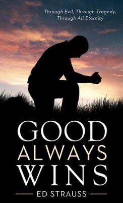 Good Always Wins: Thru Tragedy, Thru Evil, Thru All Eternity - eBook  -     By: Ed Strauss