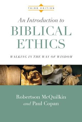 An Introduction to Biblical Ethics: Walking in the Way of Wisdom / Revised - eBook  -     By: Robertson McQuilkin, Paul Copan
