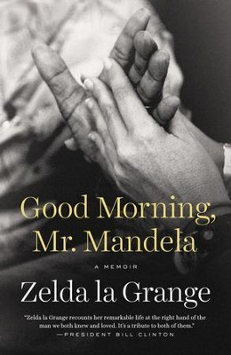 Good Morning, Mr. Mandela: A Memoir - eBook  -     By: Zelda la Grange