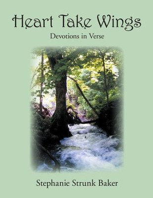 Heart Take Wings: Devotions in Verse - eBook  -     By: Stephanie Baker