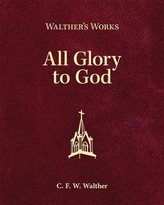 All Glory to God  -     By: C.F.W. Walther