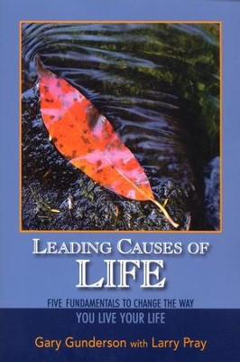 Leading Causes of Life: The Fundamentals to Change the Way You Live Your Life  -     By: Gary Gunderson, Larry Pray
