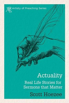 Actuality: Real Life Stories for Sermons that Matter - eBook  -     By: Scott Hoezee