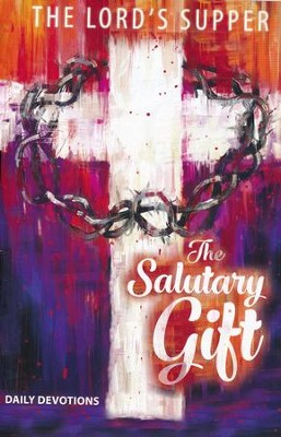 The Salutary Gift: Lent Mediations on the Lord's Supper Devotional  -     By: Paul Beisel
