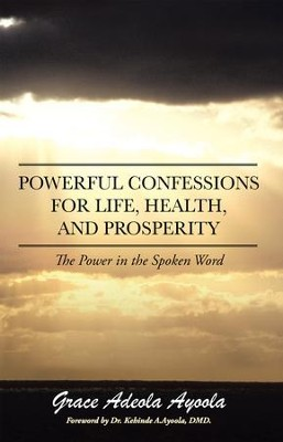 Powerful Confessions for Life, Health, and Prosperity: The Power in the Spoken Word - eBook  -     By: Grace Ayoola