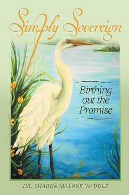 Simply Sovereign: Birthing out the Promise - eBook  -     By: Sharon Waddle