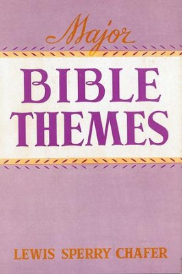 Major Bible Themes                                                -     By: Lewis Sperry Chafer