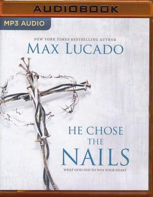 He Chose the Nails: What God Did to Win Your Heart - unabridged audio book on MP3-CD  -     Narrated By: Ben Holland     By: Max Lucado